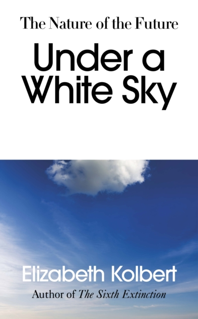 Image for Under a White Sky : The Nature of the Future