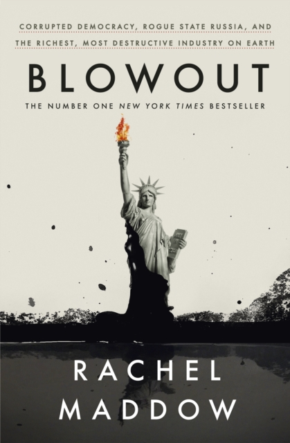 Cover for: Blowout : Corrupted Democracy, Rogue State Russia, and the Richest, Most Destructive Industry on Earth