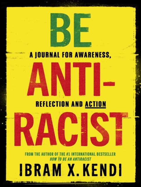 Cover for: Be Antiracist : A Journal for Awareness, Reflection and Action