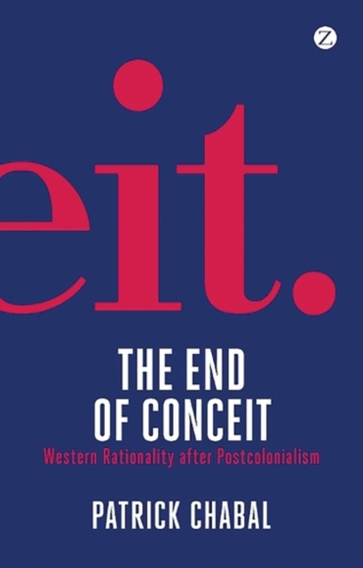 Cover for: The End of Conceit : Western Rationality after Postcolonialism