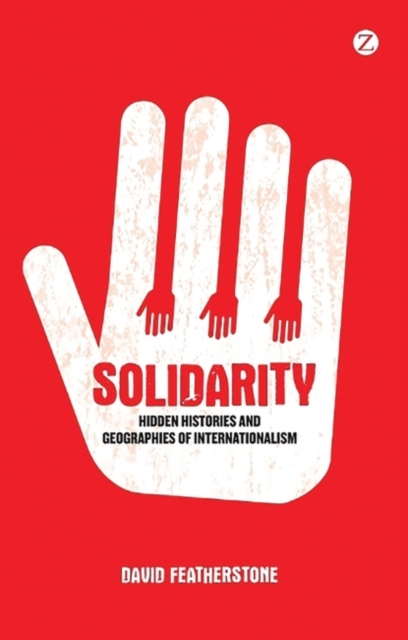 Cover for: Solidarity : Hidden Histories and Geographies of Internationalism