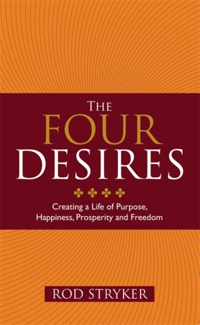 The Four Desires: Creating a Life of Purpose, Happiness, Prosperity and Freedom.
