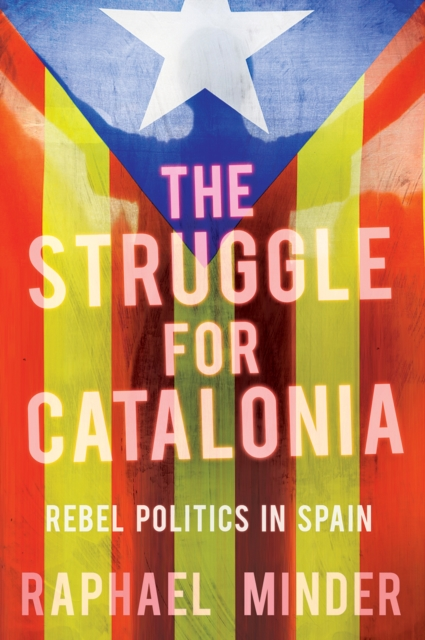 Cover for: Struggle for Catalonia : Rebel Politics in Spain