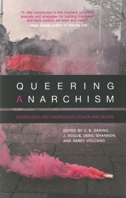 Cover for: Queering Anarchism : Essays on Gender, Power and Desire