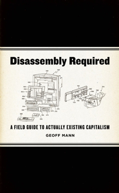 Image for Disassembly Required : A Field Guide to Actually Existing Capitalism
