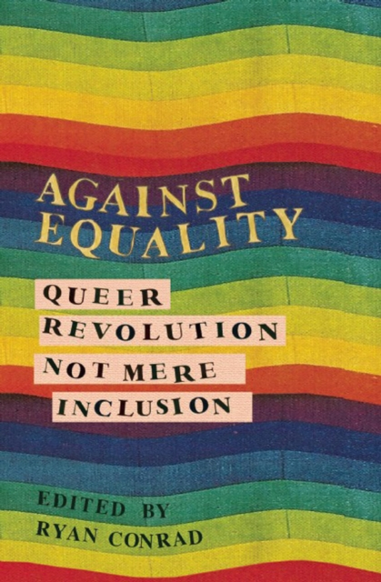 Image for Against Equality : Queer Revolution, Not Mere Inclusion