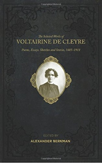 Cover for: Selected Works Of Voltairine De Cleyre : Poems, Essays, Sketches and Stories, 1885-1911