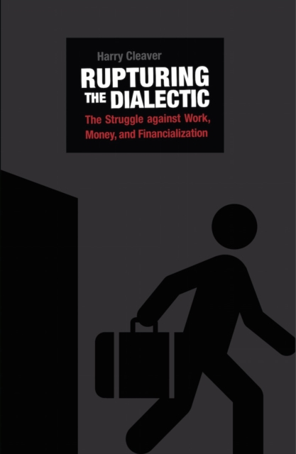 Cover for: Rupturing The Dialectic : The Struggle Against Work, Money, and Financialization