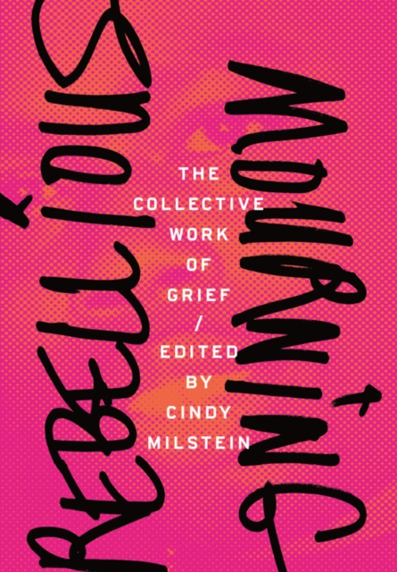 Image for Rebellious Mourning: The Collected Works Of Grief