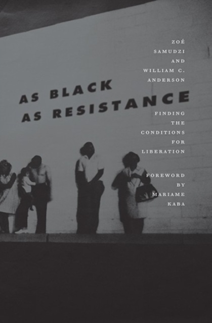 Cover for: As Black As Resistance : Finding the Conditions for Liberation
