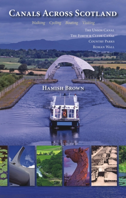 Image for Canals Across Scotland : Walking, Cycling, Boating, Visiting