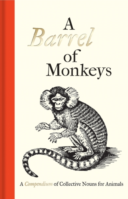 Cover for: A Barrel of Monkeys : A Compendium of Collective Nouns for Animals