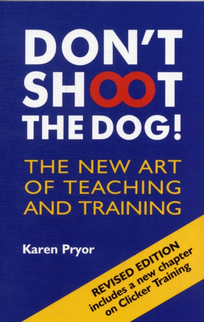 Cover for: Don't Shoot the Dog! : The New Art of Teaching and Training