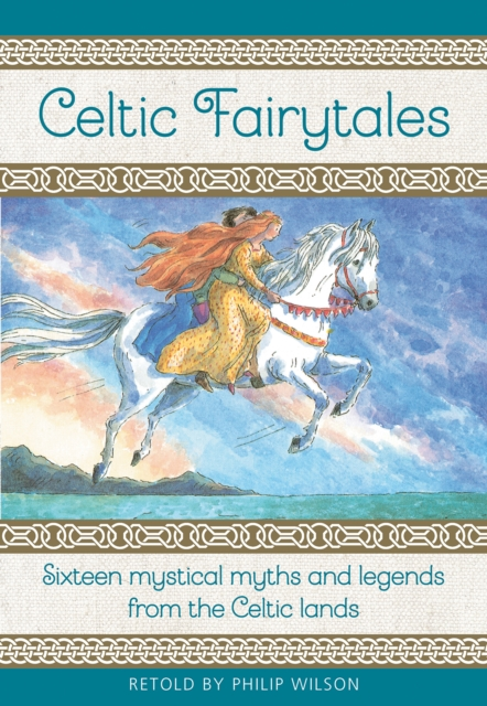 Cover for: Celtic Fairytales : Sixteen mystical myths and legends from the Celtic lands