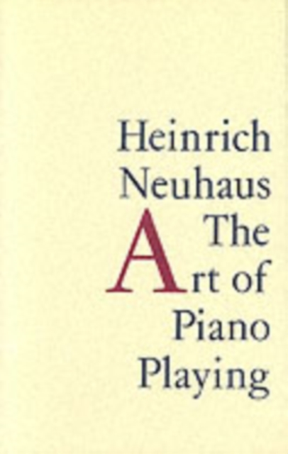 The Art of Piano Playing (Paperback), Neuhaus, Heinrich, Leibovitch, K.A., 9781.