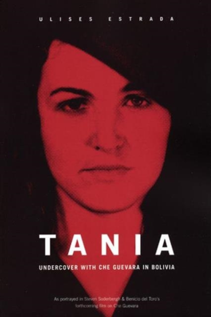 Cover for: Tania : Undercover in Bolivia with Che Guevara