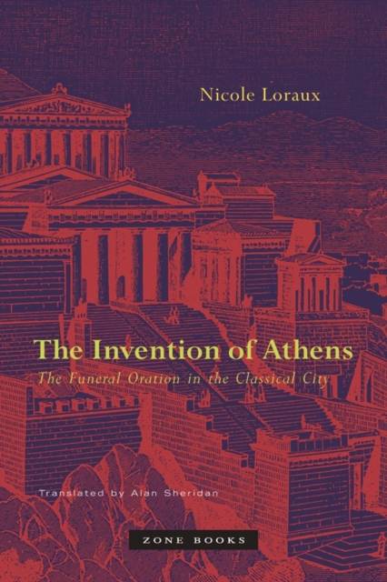 The Invention of Athens: The Funeral Oration in the Classical Cit. 9781890951597
