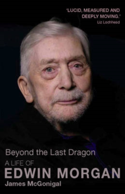 Cover for: Beyond the Last Dragon : A Life of Edwin Morgan