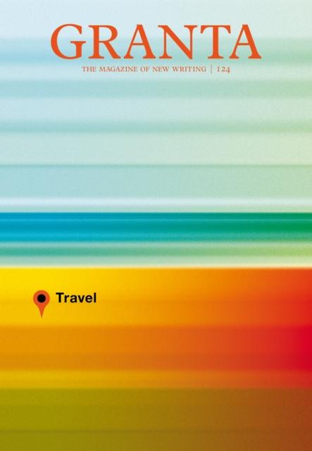 Image for Granta 124 : Travel