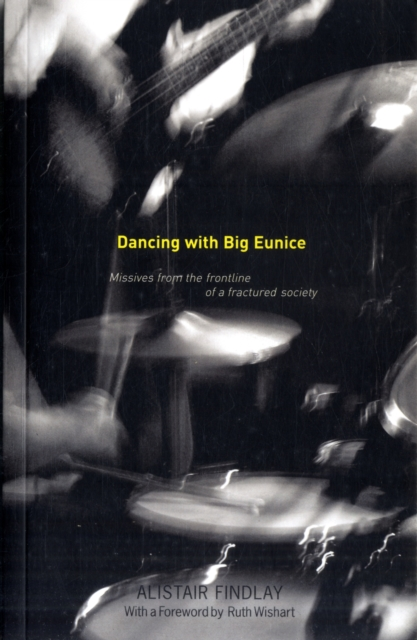 Cover for: Dancing with Big Eunice : Missives from the Front Line of a Fractured Society