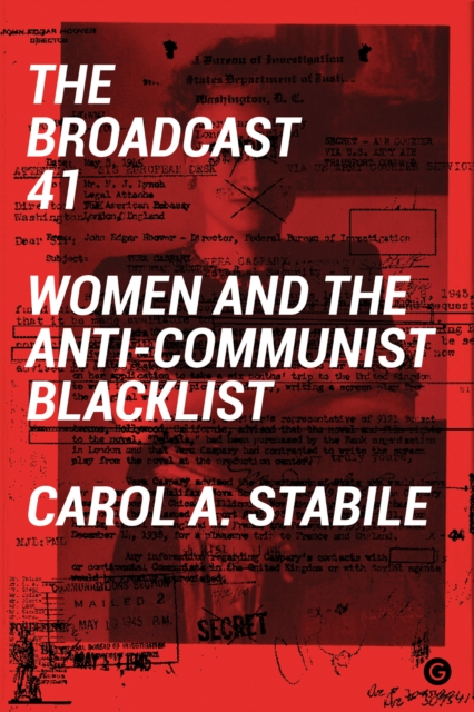 Cover for: The Broadcast 41 : Women and the Anti-Communist Blacklist