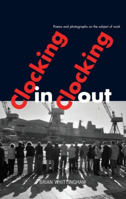 Cover for: Clocking In Clocking Out : Poems and Photographs on the Subject of Work