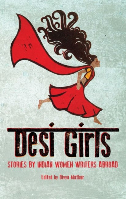 Cover for: Desi Girls : Stories by Indian Women Writers Abroad