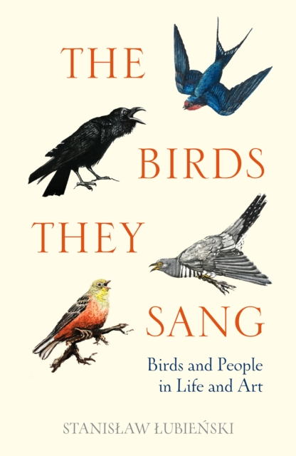 Cover for: The Birds They Sang : Birds and People in Life and Art