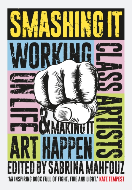Image for Smashing It : Working Class Artists on Life, Art and Making It Happen