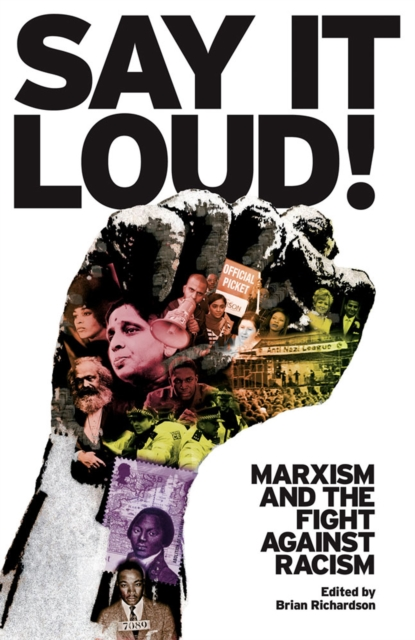 Cover for: Say It Loud! : Marxism and the Fight Against Racism