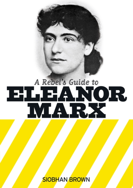 Cover for: A Rebel's Guide To Eleanor Marx
