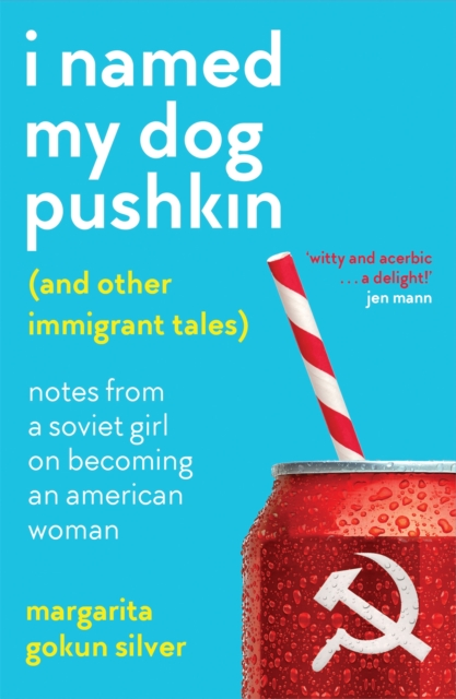 Image for I Named My Dog Pushkin (And Other Immigrant Tales) : Notes from a Soviet girl on becoming an American woman