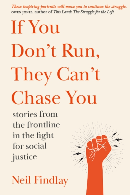 Image for If You Don't Run They Can't Chase You : stories from the frontline of the fight for social justice