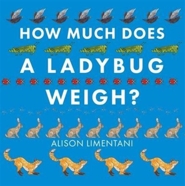 How Much Does A Ladybird Weigh, Limentani, Alison, 9781910126981