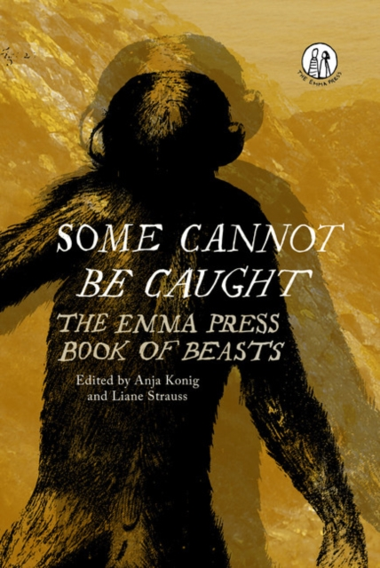 Cover for: Some Cannot Be Caught : The Emma Press Book of Beasts