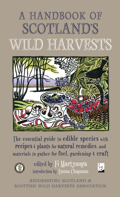 Cover for: A Handbook of Scotland's Wild Harvests : The Essential Guide to Edible Species with Recipes & Plants for Natural Remedies, and Materials to Gather for Fuel, Gardening & Craft