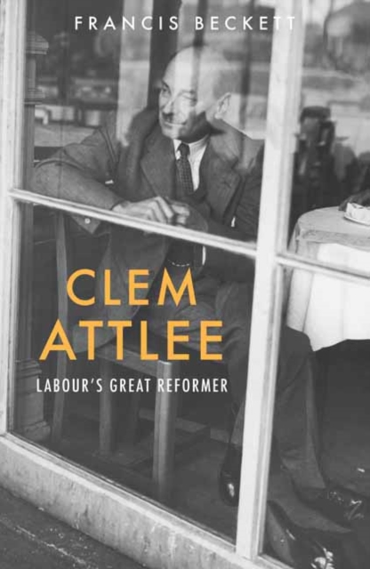 Image for Clem Attlee : Labour's Great Reformer