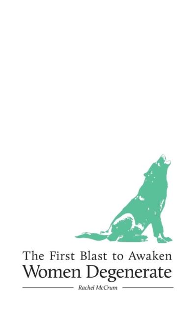 Cover for: The First Blast to Awaken Women Degenerate
