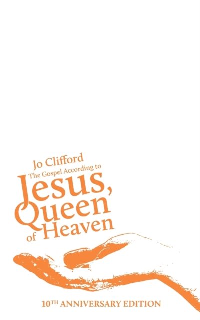 Cover for: The Gospel According to Jesus, Queen of Heaven : 10th Anniversary Edition
