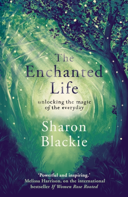 Cover for: The Enchanted Life : Unlocking the Magic of the Everyday