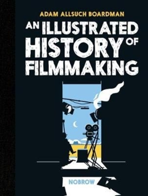 Cover for: An Illustrated History of Filmmaking