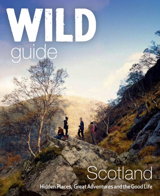 Cover for: Wild Guide Scotland : Hidden Places, Great Adventures & the Good Life