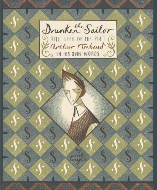 Cover for: The Drunken Sailor : The Life of the Poet Arthur Rimbaud in His Own Words
