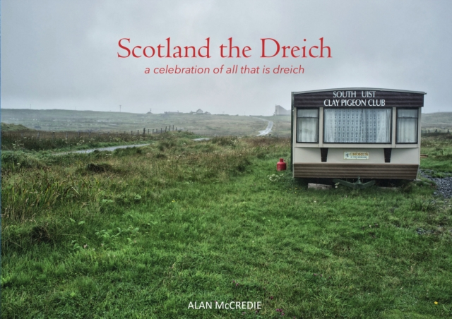 Cover for: Scotland the Dreich : A celebration of all that is dreich