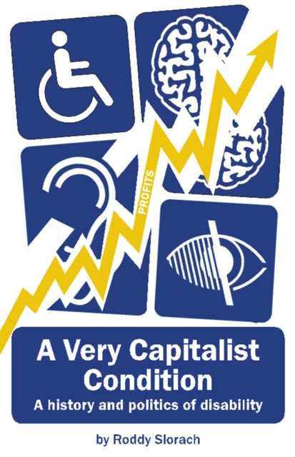 Cover for: A Very Capitalist Condition : A History and Politics of Disability