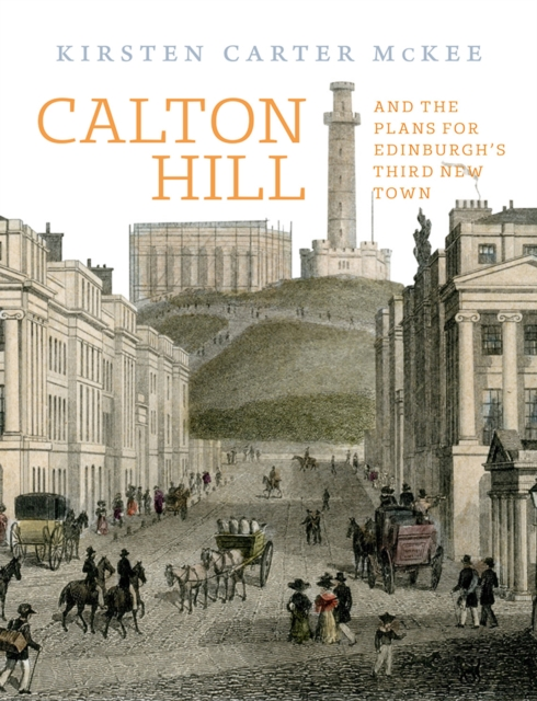 Cover for: Calton Hill : And the plans for Edinburgh's Third New Town