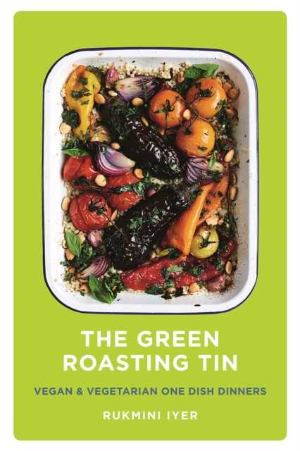 Cover for: The Green Roasting Tin : Vegan and Vegetarian One Dish Dinners