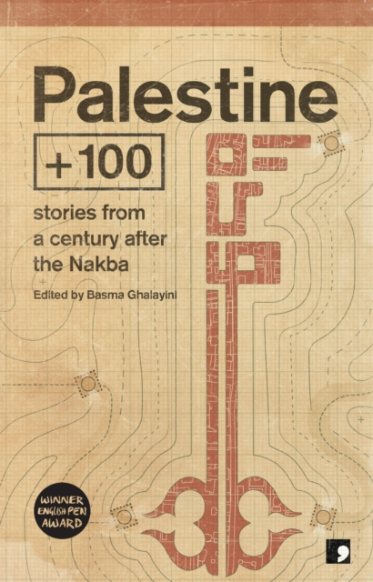 Image for Palestine +100 : Stories from a century after the Nakba : 2