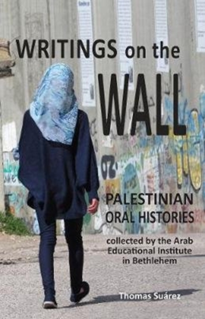 Image for Writings on the Wall : Palestinians tell in their own words of life under Israeli apartheid