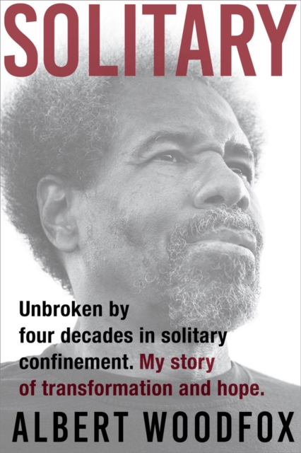Cover for: Solitary : Unbroken by Four Decades in Solitary Confinement. My Story of Transformation and Hope